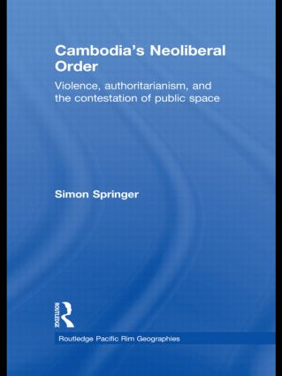 Cambodia's Neoliberal Order: Violence, Authoritarianism, and the Contestation of Public Space (Hardback) book cover