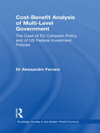Cost-Benefit Analysis of Multi-Level Government: The Case of EU Cohesion Policy and of US Federal Investment Policies (Hardback) book cover