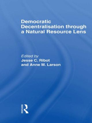 Democratic Decentralisation through a Natural Resource Lens: Cases from Africa, Asia and Latin America, 1st Edition (Paperback) book cover