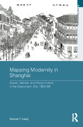 Mapping Modernity in Shanghai: Space, Gender, and Visual Culture in the Sojourners' City, 1853-98 (Hardback) book cover
