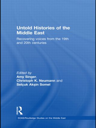 Untold Histories of the Middle East: Recovering Voices from the 19th and 20th Centuries (Hardback) book cover