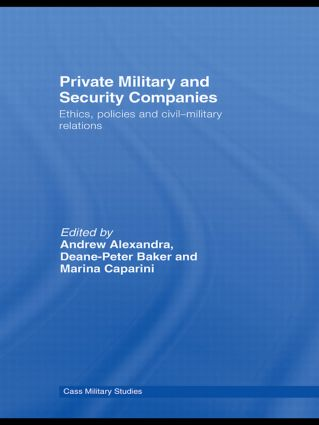 Private Military and Security Companies: Ethics, Policies and Civil-Military Relations (Paperback) book cover