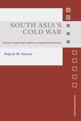 South Asia's Cold War: Nuclear Weapons and Conflict in Comparative Perspective (Paperback) book cover