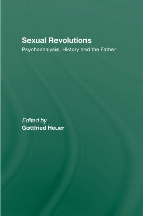 Sexual Revolutions: Psychoanalysis, History and the Father, 1st Edition (Hardback) book cover