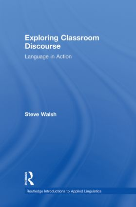 Exploring Classroom Discourse: Language in Action book cover