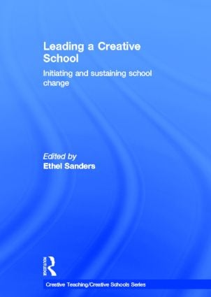 Leading a Creative School: Initiating and Sustaining School Change, 1st Edition (Hardback) book cover