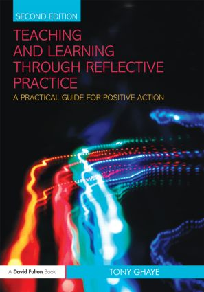 Teaching and Learning through Reflective Practice: A Practical Guide for Positive Action, 2nd Edition (Paperback) book cover