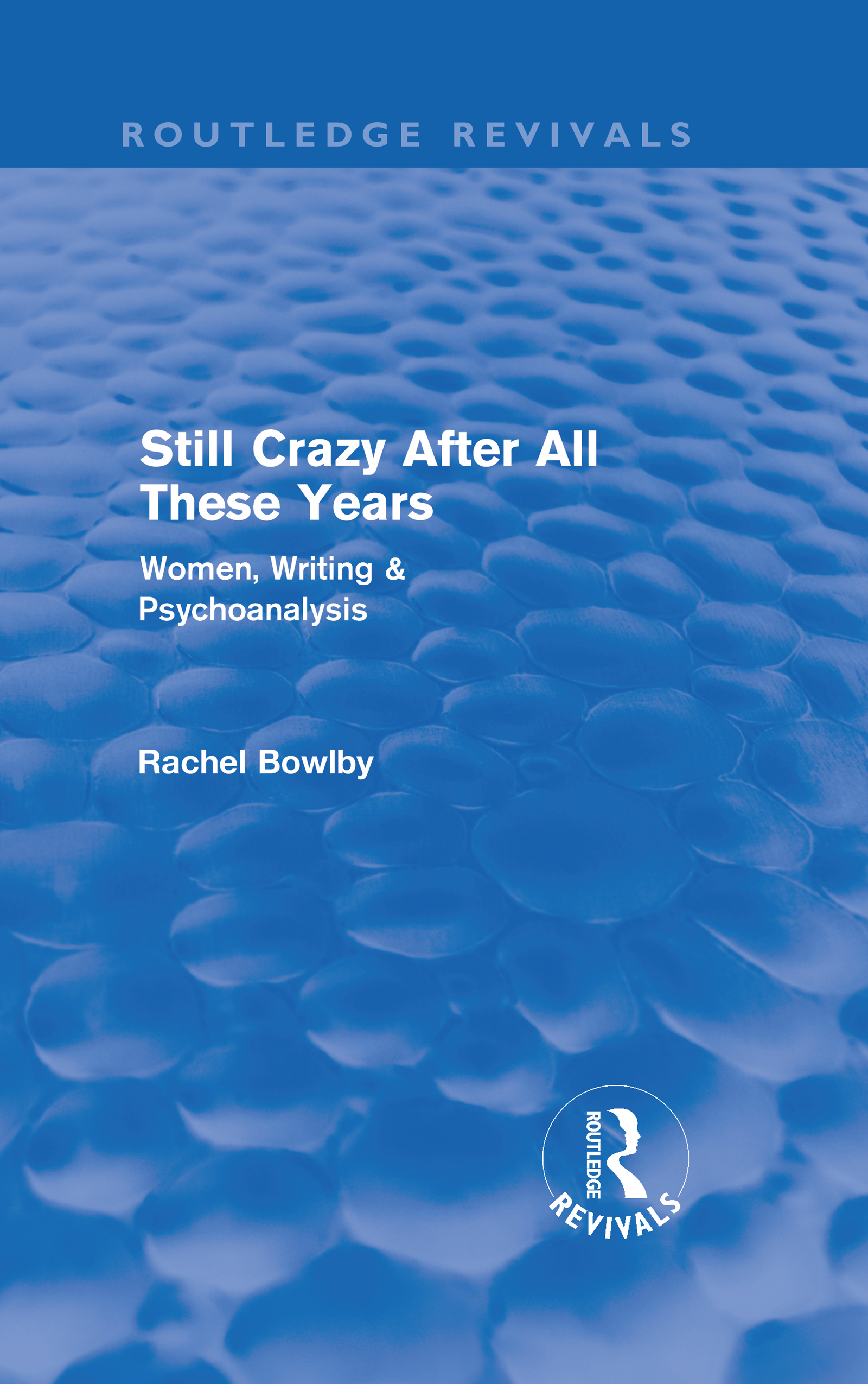 Still Crazy After All These Years (Routledge Revivals): Women, Writing and Psychoanalysis (Hardback) book cover