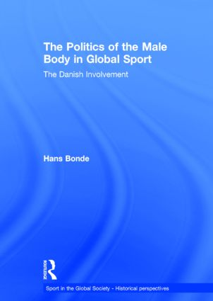 The Politics of the Male Body in Global Sport: The Danish Involvement (Hardback) book cover