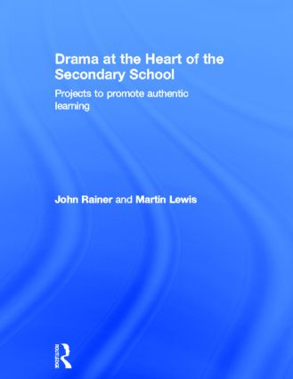 Drama at the Heart of the Secondary School: Projects to Promote Authentic Learning, 1st Edition (Hardback) book cover