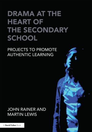 Drama at the Heart of the Secondary School: Projects to Promote Authentic Learning (Paperback) book cover