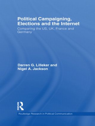 Political Campaigning, Elections and the Internet: Comparing the US, UK, France and Germany book cover