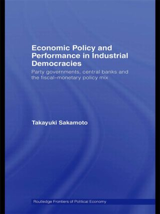 Economic Policy and Performance in Industrial Democracies: Party Governments, Central Banks and the Fiscal-Monetary Policy Mix, 1st Edition (Paperback) book cover