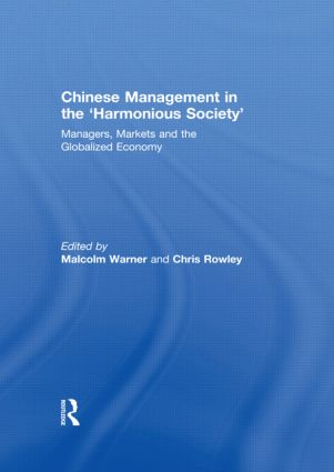 Chinese Management in the 'Harmonious Society': Managers, Markets and the Globalized Economy, 1st Edition (Hardback) book cover