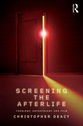 Screening the Afterlife: Theology, Eschatology, and Film (Paperback) book cover