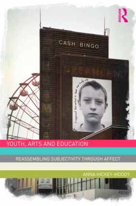 Youth, Arts, and Education: Reassembling Subjectivity through Affect (Hardback) book cover
