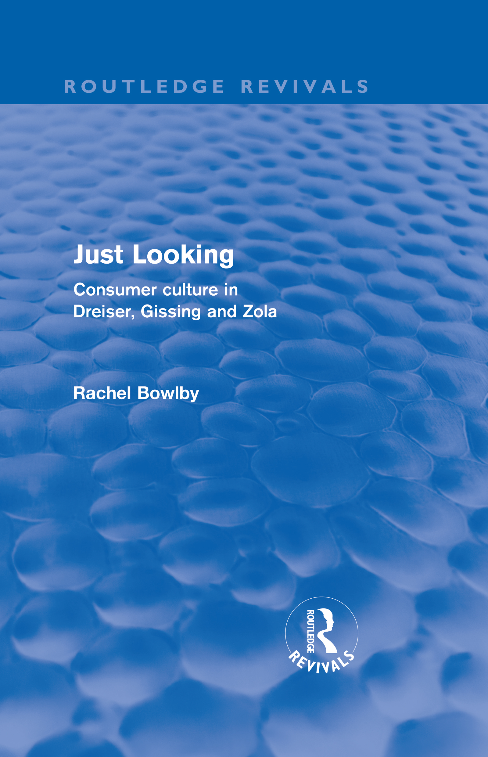 Just Looking (Routledge Revivals): Consumer Culture in Dreiser, Gissing and Zola (Hardback) book cover