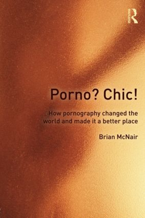 Porno? Chic!: how pornography changed the world and made it a better place (Paperback) book cover