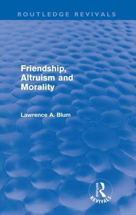 Friendship, Altruism and Morality (Routledge Revivals): 1st Edition (Paperback) book cover