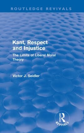 Kant, Respect and Injustice (Routledge Revivals): The Limits of Liberal Moral Theory (Paperback) book cover