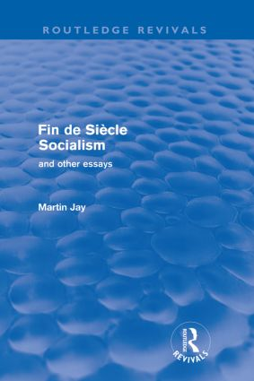 Fin de Siècle Socialism and Other Essays (Routledge Revivals): 1st Edition (Paperback) book cover