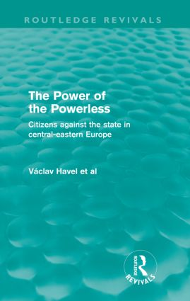 The Power of the Powerless (Routledge Revivals): Citizens Against the State in Central-eastern Europe, 1st Edition (e-Book) book cover