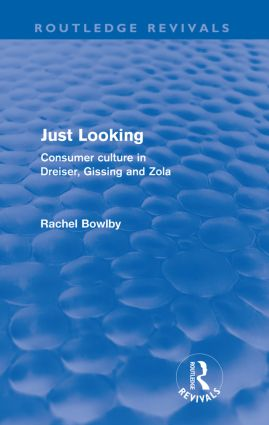 Just Looking (Routledge Revivals): Consumer Culture in Dreiser, Gissing and Zola (Paperback) book cover