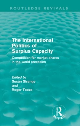 The International Politics of Surplus Capacity (Routledge Revivals): Competition for Market Shares in the World Recession (Paperback) book cover