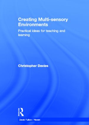 Creating Multi-sensory Environments: Practical Ideas for Teaching and Learning, 1st Edition (Hardback) book cover