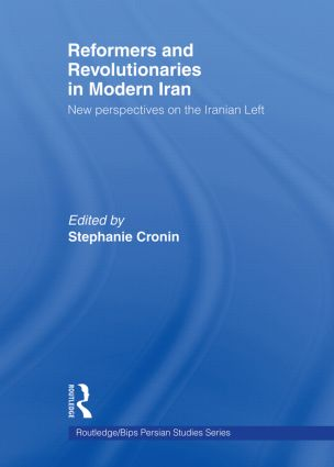 Reformers and Revolutionaries in Modern Iran: New Perspectives on the Iranian Left (Paperback) book cover