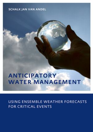 Anticipatory Water Management – Using ensemble weather forecasts for critical events: UNESCO-IHE Phd Thesis, 1st Edition (Paperback) book cover