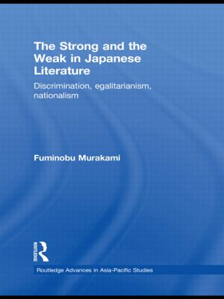 The Strong and the Weak in Japanese Literature: Discrimination, Egalitarianism, Nationalism (Hardback) book cover