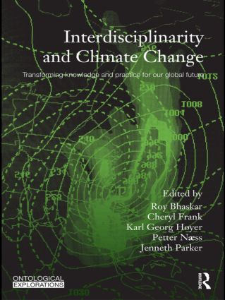 Interdisciplinarity and Climate Change: Transforming Knowledge and Practice for Our Global Future book cover