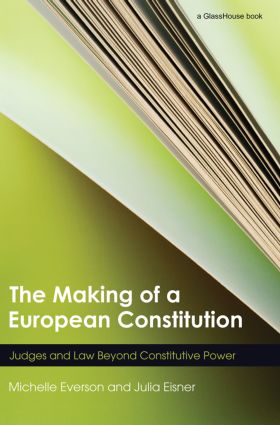 The Making of a European Constitution: Judges and Law Beyond Constitutive Power (Paperback) book cover