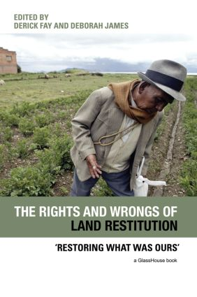 The Rights and Wrongs of Land Restitution: 'Restoring What Was Ours', 1st Edition (e-Book) book cover