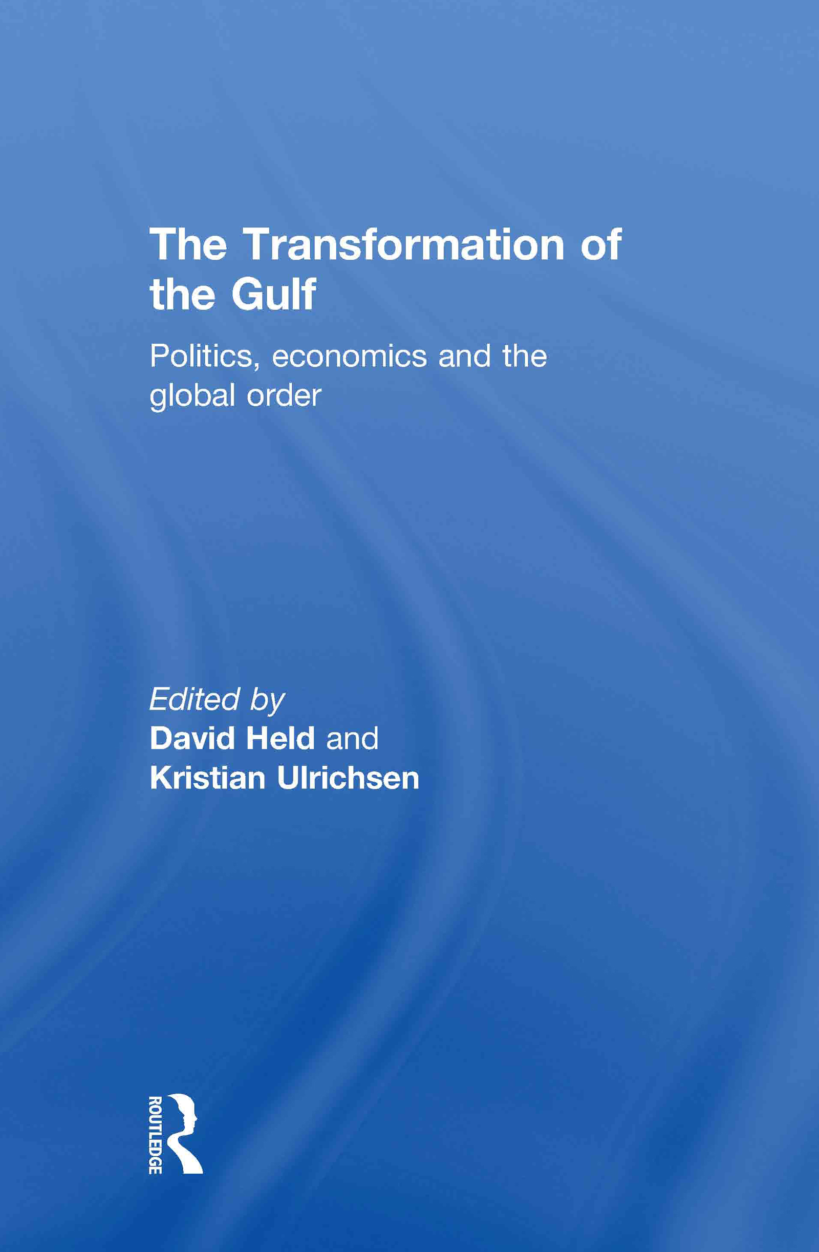 The Transformation of the Gulf: Politics, Economics and the Global Order (Hardback) book cover