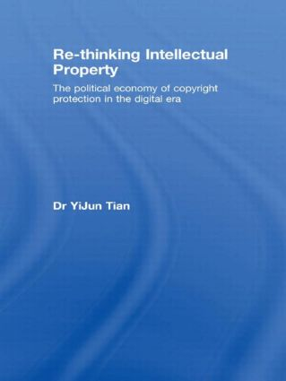 Re-thinking Intellectual Property: The Political Economy of Copyright Protection in the Digital Era (Paperback) book cover