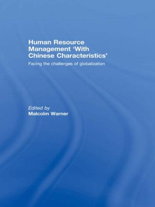 Human Resource Management 'with Chinese Characteristics': Facing the Challanges of Globalization, 1st Edition (Paperback) book cover