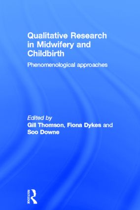 Qualitative Research in Midwifery and Childbirth: Phenomenological Approaches, 1st Edition (Hardback) book cover