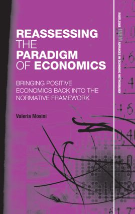 Reassessing the Paradigm of Economics: Bringing Positive Economics Back into the Normative Framework (Hardback) book cover