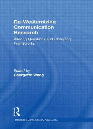 De-Westernizing Communication Research: Altering Questions and Changing Frameworks (Hardback) book cover