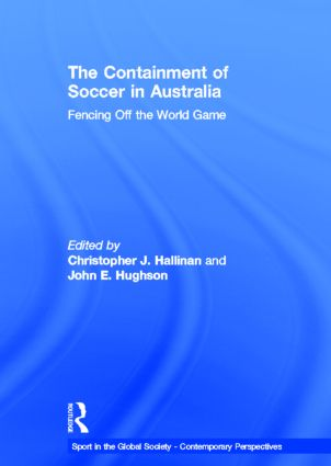 The Containment of Soccer in Australia: Fencing Off the World Game (Hardback) book cover
