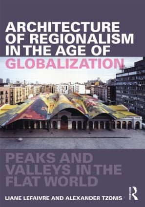 Architecture of Regionalism in the Age of Globalization: Peaks and Valleys in the Flat World book cover