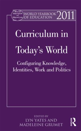 World Yearbook of Education 2011: Curriculum in Today's World: Configuring Knowledge, Identities, Work and Politics (Hardback) book cover
