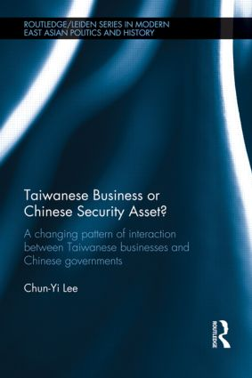 Taiwanese Business or Chinese Security Asset: A changing pattern of interaction between Taiwanese businesses and Chinese governments (Hardback) book cover
