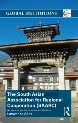 The South Asian Association for Regional Cooperation (SAARC): An emerging collaboration architecture (Hardback) book cover