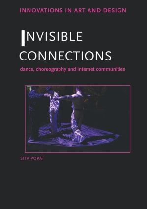 Invisible Connections: Dance, Choreography and Internet Communities (Paperback) book cover