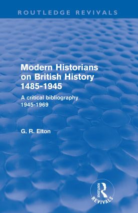 Modern Historians on British History 1485-1945 (Routledge Revivals): A Critical Bibliography 1945-1969 (Paperback) book cover