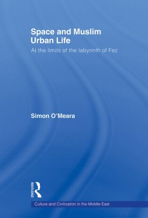 Space and Muslim Urban Life: At the Limits of the Labyrinth of Fez, 1st Edition (Paperback) book cover