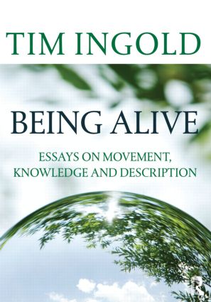 Being Alive: Essays on Movement, Knowledge and Description book cover